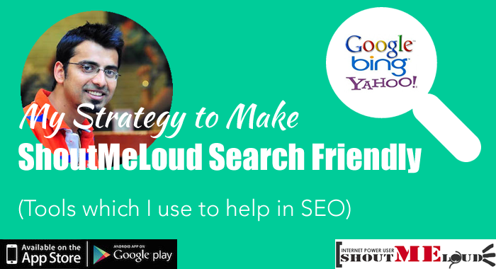 My Strategy to Make ShoutMeLoud Search Friendly