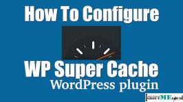 How To Setup & Configure WP Super Cache Plugin