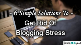 6 Simple Solutions To Get Rid Of Blogging Stress