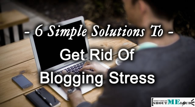 Get Rid Of Blogging Stress