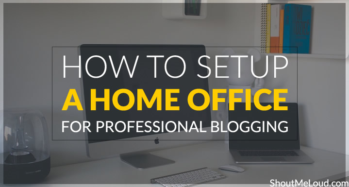 Home Office for Professional Blogging