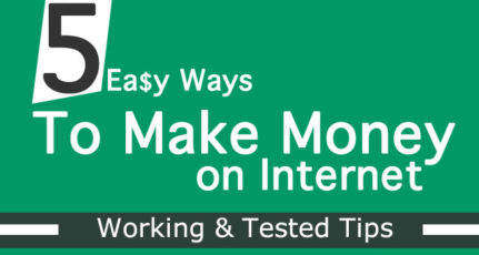 5 Easy Ways To Make Money On The Internet – Working & Tested Tips