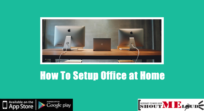 How to Setup Office at Home for Professional Blogging?