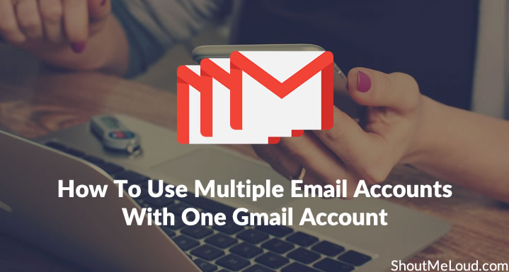 Use Multiple Email Accounts With One Gmail Account