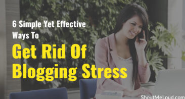 6 Simple Yet Effective Ways To Get Rid Of Blogging Stress