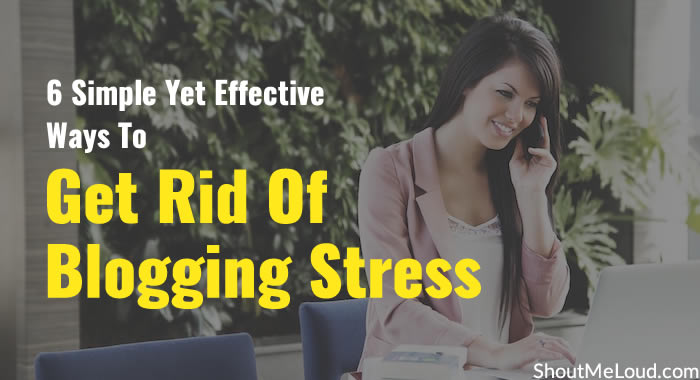 Ways to Get Rid Of Blogging Stress
