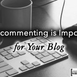 [Blogging] Why commenting is Very Important for Your Blog