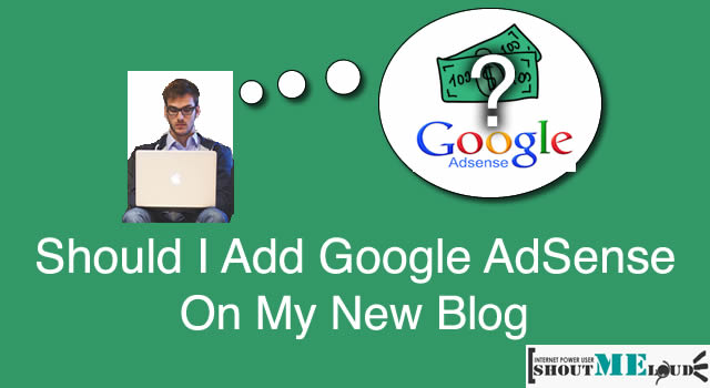 Should I Add Google AdSense Ads on My New Blog?