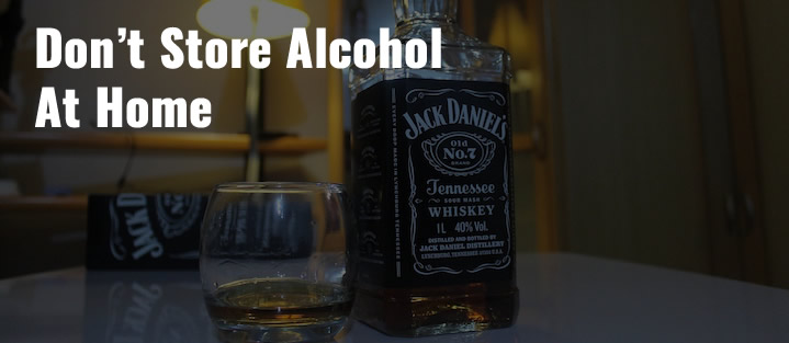 Don't Store Alcohol At Home