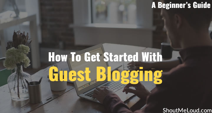 Learn How To Get Started With Guest Blogging – A Beginners Guide
