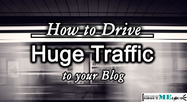 How to Drive Huge Traffic to Your Blog In Few Weeks?