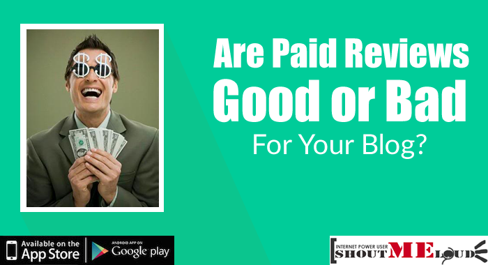 Are Paid Reviews Good or Bad For Your Blog?