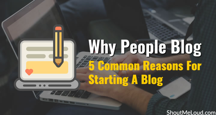 Why People Blog: 5 Common Reasons For Starting A Blog