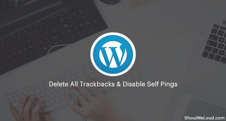 How To Delete All Trackbacks On A WordPress Blog & Disable Self Pings