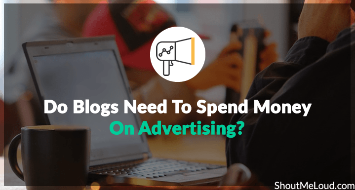 Do Blogs Need To Spend Money On Advertising
