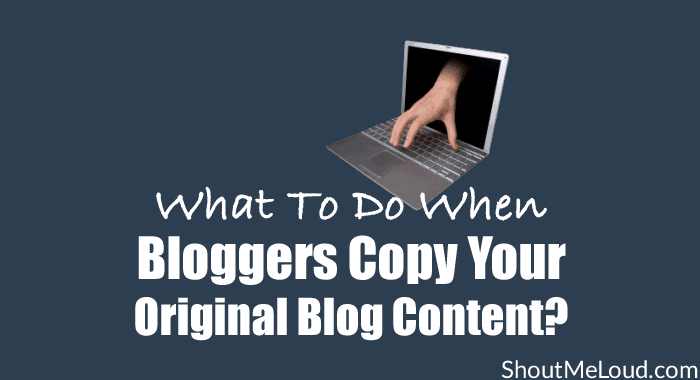 What To Do When Bloggers Copy Your Original Blog Content?
