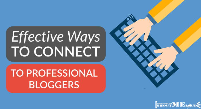 Ways to Connect to Professional Bloggers