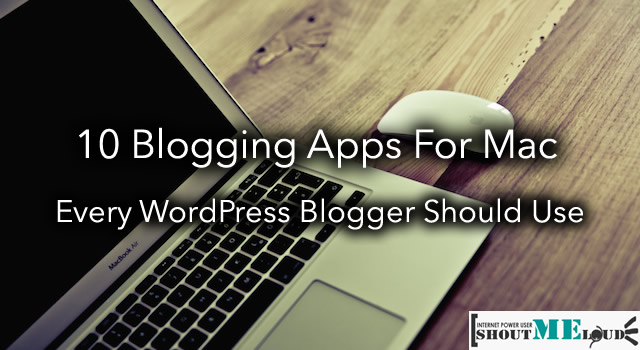 Best Blogging Apps For Mac Users: 2017 Edition