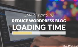 7 Smart Ways To Reduce Your WordPress Blog Loading Time