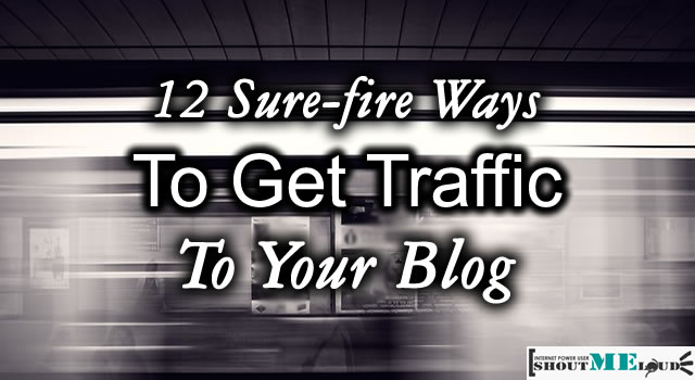 12 Sure-fire Ways to Get Traffic to Your Blog