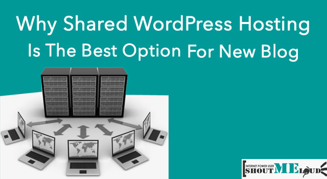 Why Shared WordPress Hosting is The Best Option For New Blog