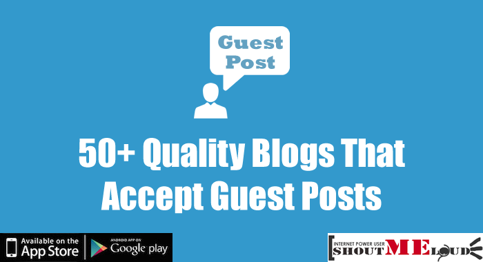 Here Is A List of 50+ Quality Blogs That Accepts Guest Posts