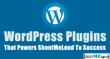 25 Must have WordPress Plugins That Power ShoutMeLoud To Success