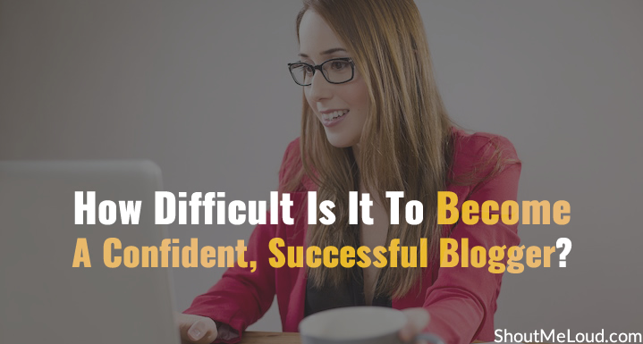 Become A Confident, Successful Blogger