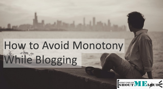 Avoid Monotony While Blogging