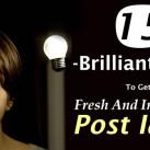 15 Brilliant Tips to Get Fresh & Interesting Post Ideas
