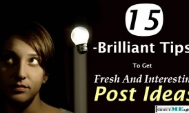 15 Brilliant Tips to Get Fresh & Interesting Post Ideas