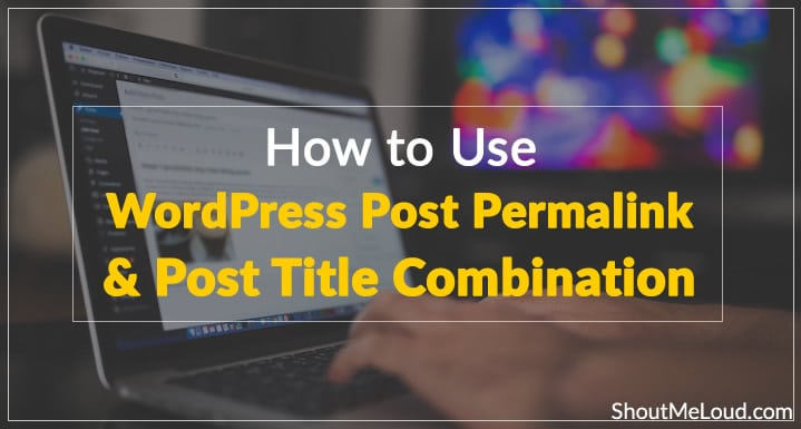 How to Use WordPress Post Permalink & Post Title Combination