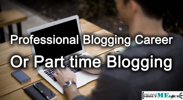 Professional Blogging Career or Part time Blogging