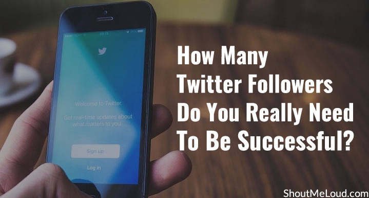 How Many Followers Do You Really Need To Be Successful On Twitter