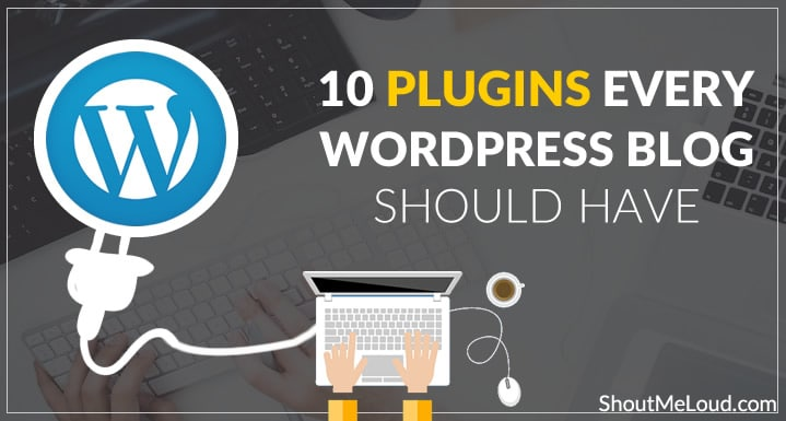 10 Plugins Every WordPress Blog Should Have