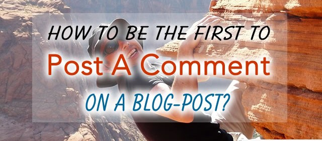 How To Be The First to Post A Comment on a Blog-Post?