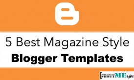5 Best Magazine Style Blogger Templates
