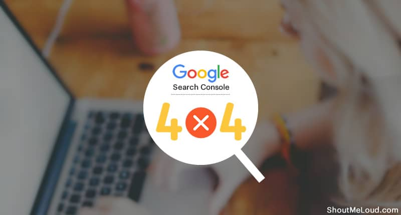 Find 404 Error Pages using Google Search Console