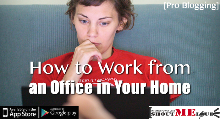 How to Work from an Office in your Home [Pro Blogging]