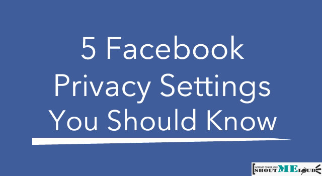 Must Know Facebook Privacy Settings