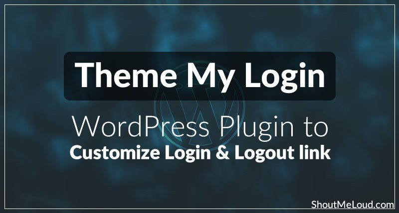 Theme My Login: WordPress Plugin to Customize Login and Logout link