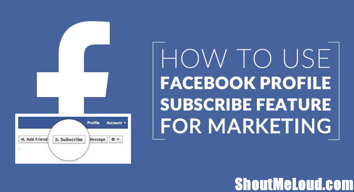 How To Use Facebook Subscribe Feature For Marketing?