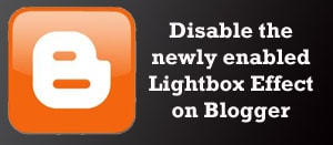 disable lightbox blogger How to Disable Default Lightbox Effect On BlogSpot