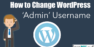 Changing The WordPress Default 'Admin' Login Username
