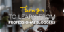 What You can Learn from Professional Bloggers?