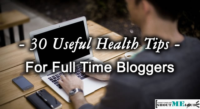 30 Useful Health Tips For Full Time Bloggers
