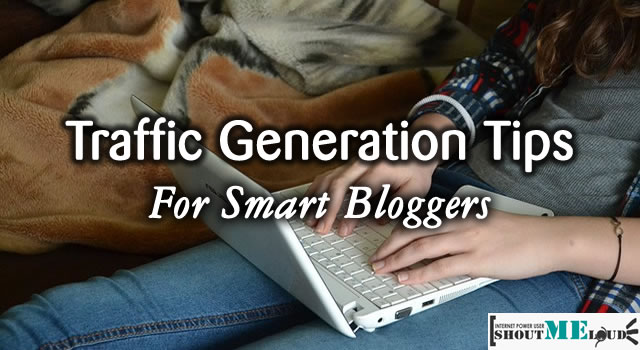 Traffic Generation Tips for Smart Bloggers
