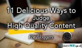 11 Delicious Ways to Judge High Quality Content For Bloggers