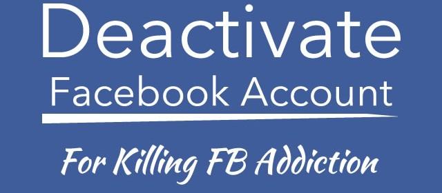 Deactivate Facebook Account For Killing FB Addiction