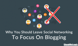 11 Reasons to Leave Social Networking to Focus on Blogging